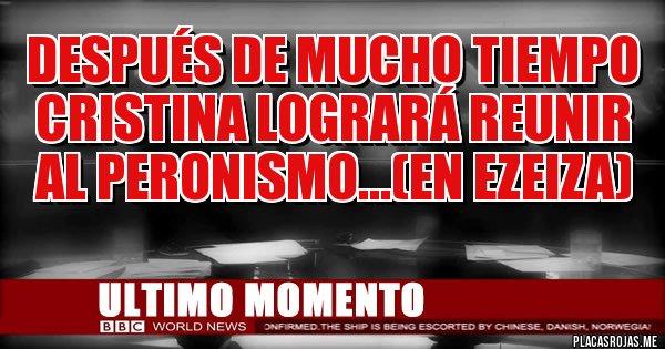 Placas Rojas - Después de mucho tiempo Cristina logrará reunir al peronismo...(en Ezeiza)
