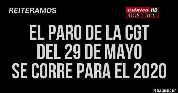 Placas Rojas - EL PARO DE LA CGT  DEL 29 DE MAYO  SE CORRE PARA EL 2020