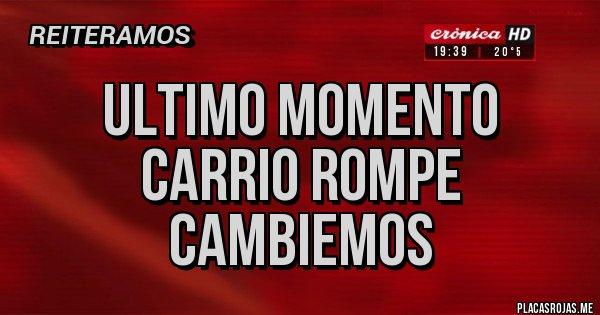 Placas Rojas - ULTIMO MOMENTO CARRIO ROMPE CAMBIEMOS