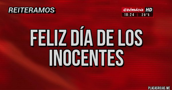 Placas Rojas - Feliz día de los inocentes