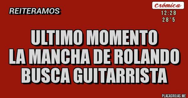 Placas Rojas - ULTIMO MOMENTO LA MANCHA DE ROLANDO BUSCA GUITARRISTA