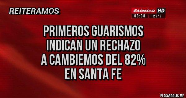 Placas Rojas - PRIMEROS GUARISMOS  INDICAN UN RECHAZO  A CAMBIEMOS DEL 82%  EN SANTA FE