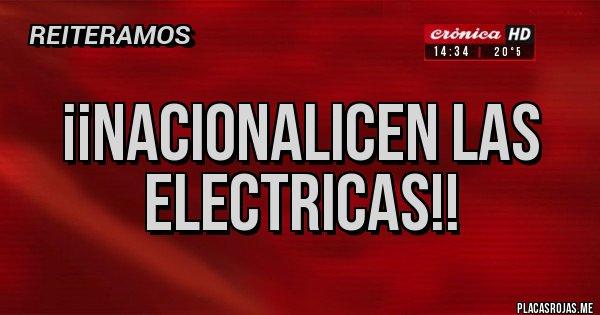 Placas Rojas - ¡¡nacionalicen las electricas!!