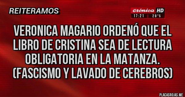 Placas Rojas - VERONICA MAGARIO ORDENÓ QUE EL LIBRO DE CRISTINA SEA DE LECTURA OBLIGATORIA EN LA MATANZA. (FASCISMO Y LAVADO DE CEREBROS)