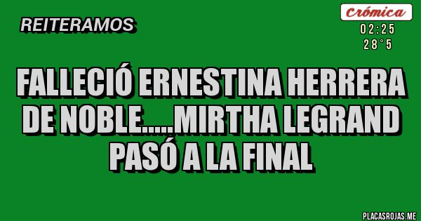 Placas Rojas - Falleció Ernestina Herrera de Noble.....Mirtha Legrand pasó a la final