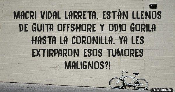 Placas Rojas - Macri Vidal Larreta, están llenos de guita offshore y odio gorila hasta la coronilla, ya les extirparon esos tumores malignos?!