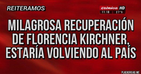 Placas Rojas - Milagrosa recuperación de Florencia Kirchner, estaría volviendo al país