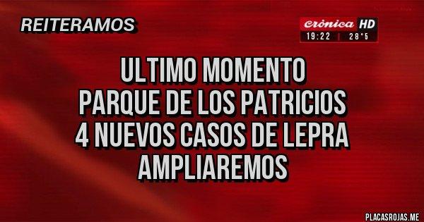 Placas Rojas - ULTIMO MOMENTO PARQUE DE LOS PATRICIOS 4 NUEVOS CASOS DE LEPRA AMPLIAREMOS
