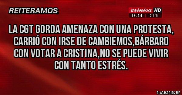 Placas Rojas - La CGT gorda amenaza con una protesta, Carrió con irse de Cambiemos,Bárbaro con votar a Cristina,no se puede vivir con tanto estrés.