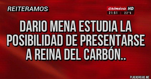 Placas Rojas - DARIO MENA ESTUDIA LA POSIBILIDAD DE PRESENTARSE A REINA DEL CARBÓN..