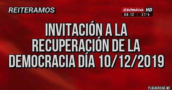 Placas Rojas - invitación a la recuperación de la democracia día 10/12/2019