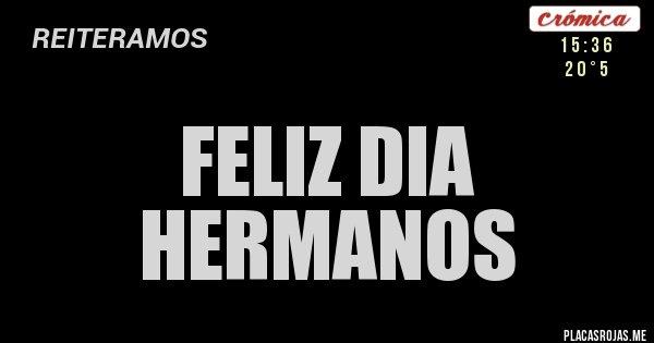Placas Rojas - FELIZ DIA HERMANOS