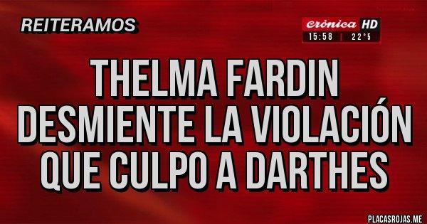Placas Rojas - Thelma fardin desmiente la violación que culpo a darthes