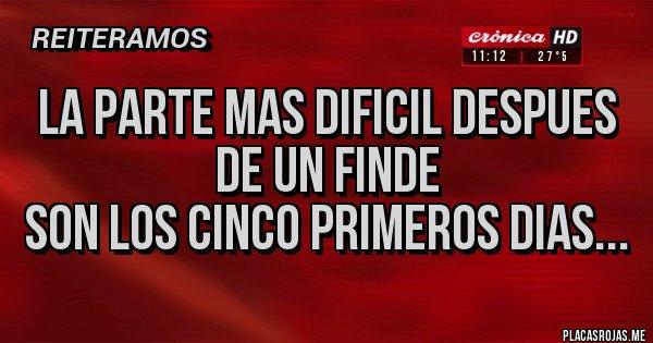 Placas Rojas - LA PARTE MAS DIFICIL DESPUES DE UN FINDE SON LOS CINCO PRIMEROS DIAS...