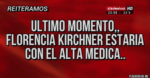 Placas Rojas - ULTIMO MOMENTO,, FLORENCIA KIRCHNER ESTARIA CON EL ALTA MEDICA..