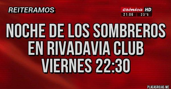 Placas Rojas - Noche de los sombreros en Rivadavia club viernes 22:30