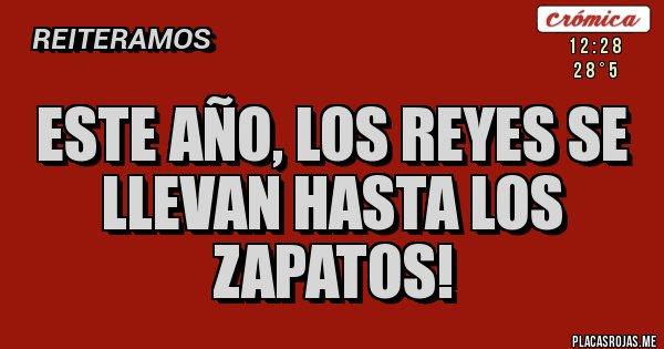 Placas Rojas - Este año, los Reyes se llevan hasta los zapatos!