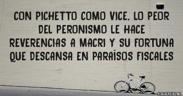 Placas Rojas - Con Pichetto como vice, lo peor del peronismo le hace reverencias a Macri y su fortuna que descansa en Paraísos Fiscales