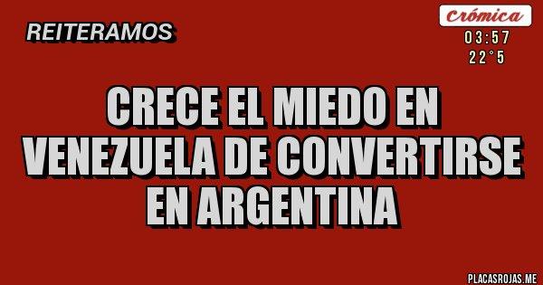 Placas Rojas - CRECE EL MIEDO EN VENEZUELA DE CONVERTIRSE EN ARGENTINA