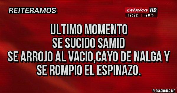 Placas Rojas - ULTIMO MOMENTO SE SUCIDO SAMID SE ARROJO AL VACIO,CAYO DE NALGA Y SE ROMPIO EL ESPINAZO.