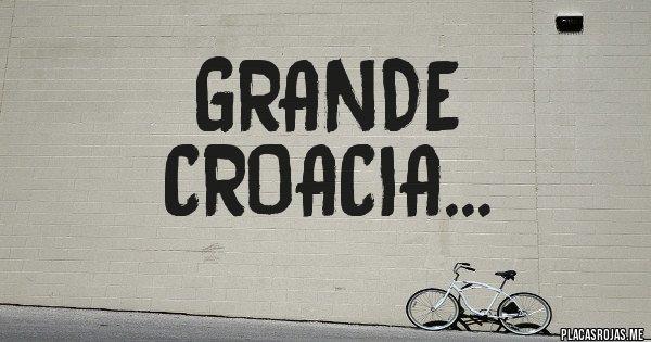 Placas Rojas - GRANDE CROACIA...