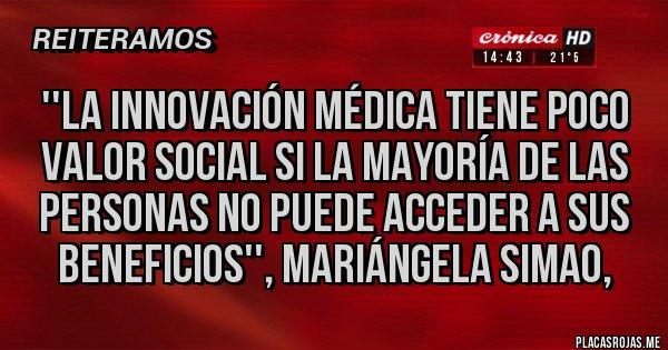 Placas Rojas - ''La innovación médica tiene poco valor social si la mayoría de las personas no puede acceder a sus beneficios'', Mariángela Simao,