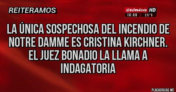 Placas Rojas - La única sospechosa del incendio de Notre Damme es Cristina Kirchner.  El juez Bonadio la llama a indagatoria