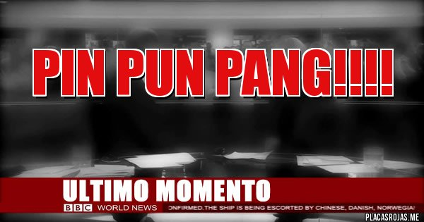 Placas Rojas - Pin Pun Pang!!!!