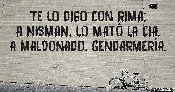 Placas Rojas - TE LO DIGO CON RIMA: A NISMAN, LO MATÓ LA CIA. A MALDONADO, GENDARMERÍA.