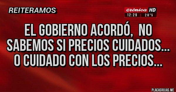 Placas Rojas - El gobierno acordó,  no sabemos si precios cuidados... o cuidado con los precios...