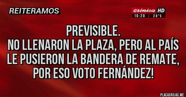 Placas Rojas - Previsible.  No llenaron la Plaza, pero al país le pusieron la bandera de remate, por eso VOTO FERNÁNDEZ!