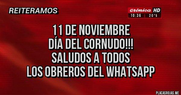 Placas Rojas - 11 de noviembre Día del cornudo!!! Saludos a todos  los obreros del Whatsapp