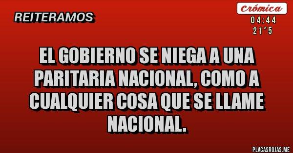 Placas Rojas - El gobierno se niega a una paritaria nacional, como a cualquier cosa que se llame nacional.