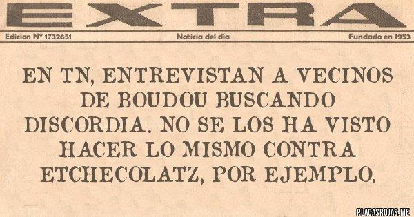 Placas Rojas - En TN, entrevistan a vecinos de Boudou buscando discordia. No se los ha visto hacer lo mismo contra Etchecolatz, por ejemplo.