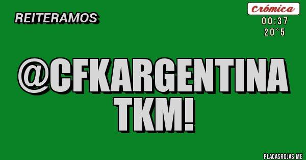 Placas Rojas - @CFKArgentina  TKM!