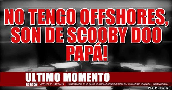 Placas Rojas - No tengo offshores, son de Scooby Doo papá!
