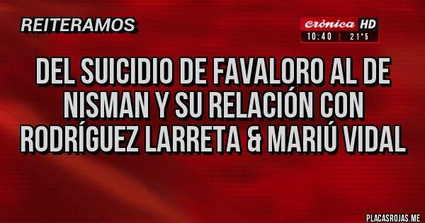 Placas Rojas - Del suicidio de Favaloro al de Nisman y su relación con Rodríguez Larreta & Mariú Vidal