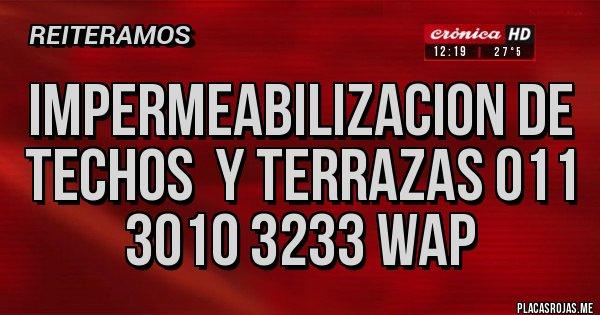 Placas Rojas - IMPERMEABILIZACION DE TECHOS  Y TERRAZAS 011 3010 3233 WAP