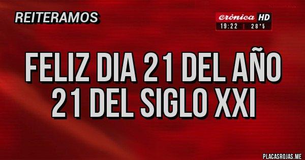 Placas Rojas - Feliz dia 21 del año 21 del siglo XXI