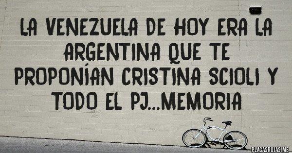 Placas Rojas - La Venezuela de hoy era la Argentina que te proponían Cristina Scioli y todo el PJ...Memoria
