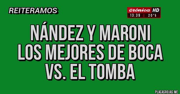Placas Rojas - NÁNDEZ Y MARONI  LOS MEJORES DE BOCA VS. EL TOMBA