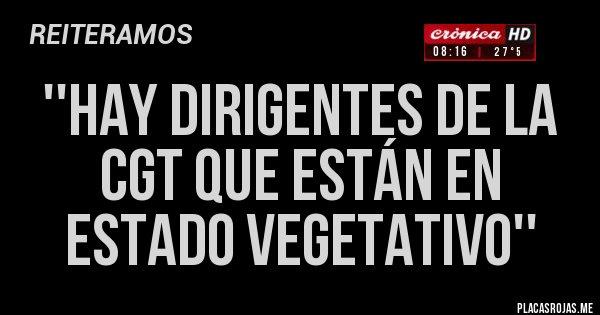 Placas Rojas - ''Hay dirigentes de la CGT que están en estado vegetativo''