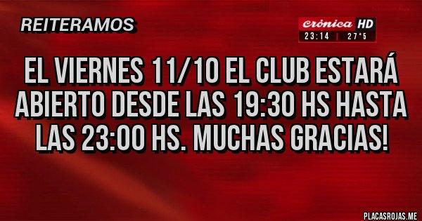 Placas Rojas - El viernes 11/10 el Club estará abierto desde las 19:30 hs hasta las 23:00 hs. Muchas gracias!