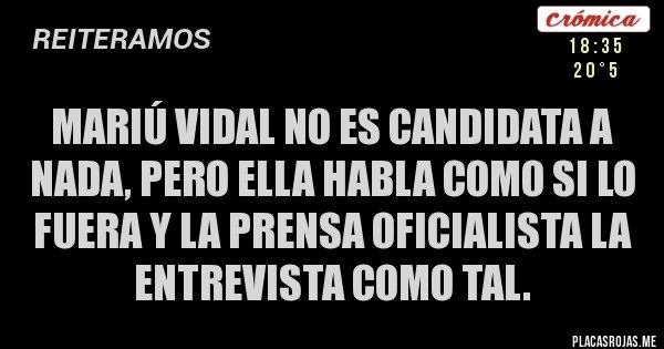 Placas Rojas - Mariú Vidal no es candidata a nada, pero ella habla como si lo fuera y la prensa oficialista la  entrevista como tal.