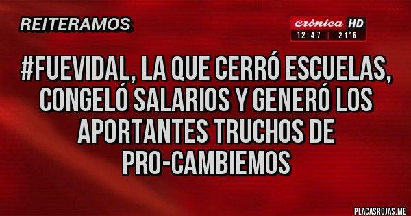 Placas Rojas - #FueVidal, la que cerró escuelas, congeló salarios y generó los aportantes truchos de PRO-Cambiemos