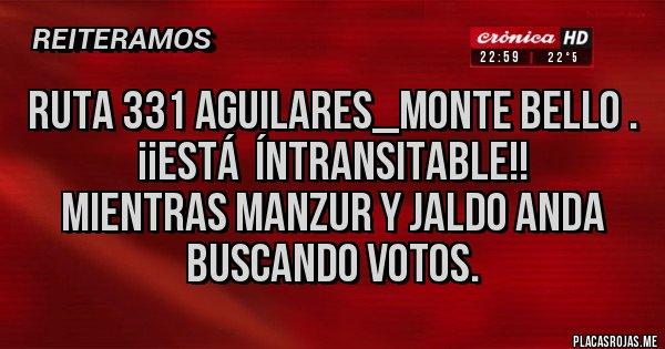 Placas Rojas - Ruta 331 Aguilares_Monte Bello . ¡¡Está  íntransitable!! Mientras Manzur y Jaldo anda buscando votos.
