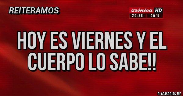 Placas Rojas - Hoy es viernes y el cuerpo lo sabe!!