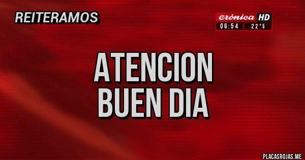 Placas Rojas - ATENCION BUEN DIA