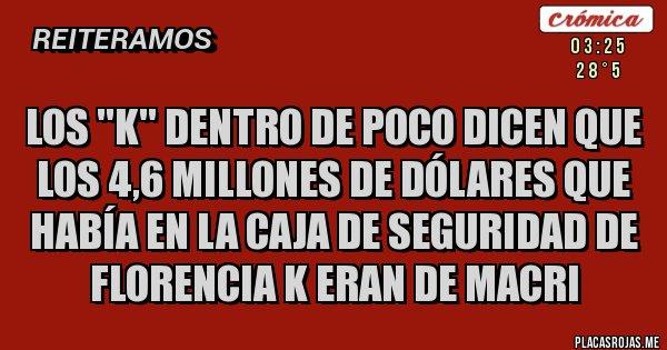 Placas Rojas - Los ''K'' dentro de poco dicen que los 4,6 millones de dólares que había en la caja de seguridad de Florencia K eran de Macri