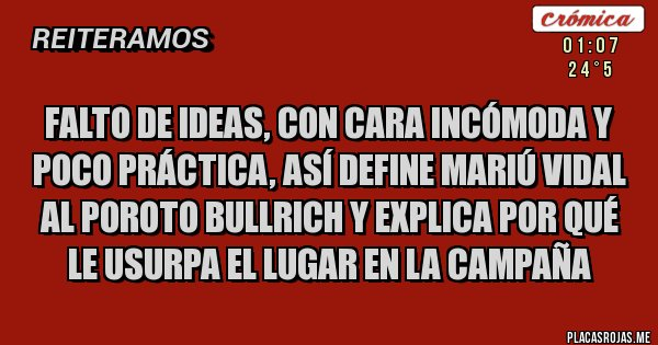 Placas Rojas - Falto de ideas, con cara incómoda y poco práctica, así define Mariú Vidal al poroto Bullrich y explica por qué le usurpa el lugar en la campaña